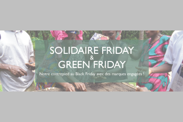 SOLIDAIRE & GREEN FRIDAY : contrepied de l'ONG Entrepreneurs du Monde au Black Friday avec des marques engagées