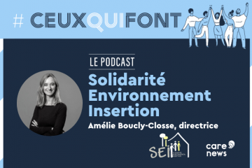 #CeuxQuiFont : interview d'Amélie Boucly-Closse, directrice de SEI (Solidarité Environnement Insertion)