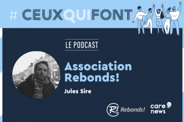 #CeuxQuiFont : interview de Jules Sire, directeur de l'association Rebonds!