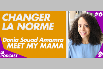 [PODCAST 6] Donia Souad Amamra, Meet My Mama : « Inspirer et former les femmes »